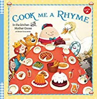 Cook Me a Rhyme: In the kitchen with Mother Goose (Cook Me A...)