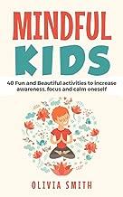 Mindful Kids: 40 Fun and Beautiful activities to increase awareness, focus and calm oneself (Focus Series)