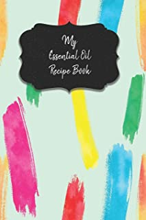 My Essential Oil Recipe Book: Record Your Favorite Aromatherapy Blends Paint Colors