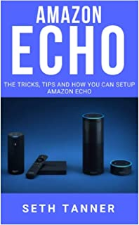 Amazon Echo: The Tricks, Tips and How you Can Setup Amazon Echo