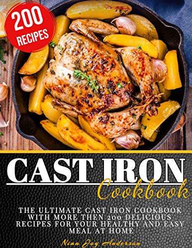 Cast Iron Cookbook: The Ultimate Cast Iron Cookbook with more then 200 Delicious Recipes for your Healthy and Easy Meal at Home by [Nina Joy  Anderson]