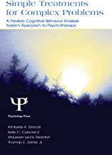 Simple Treatments for Complex Problems: A Flexible Cognitive Behavior Analysis System Approach To Psychotherapy