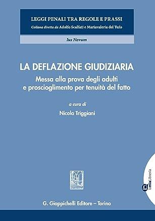 La deflazione giudiziaria: Messa alla prova degli adulti e proscioglimento per tenuità del fatto (a cura di) Nicola Triggiani