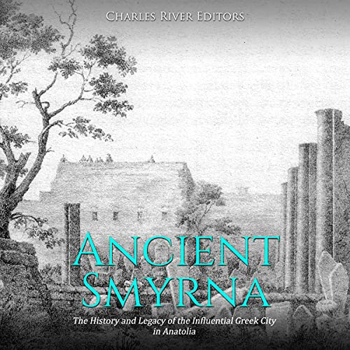Ancient Smyrna Audiobook By Charles River Editors cover art