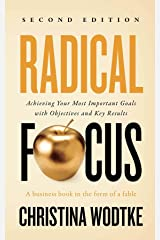 Radical Focus SECOND EDITION: Achieving Your Goals with Objectives and Key Results Kindle Edition