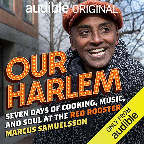 Our Harlem     Seven Days of Cooking, Music and Soul at the Red Rooster              By:                                                                                                                                 Marcus Samuelsson                           Length: Not Yet Known     Not rated yet     Overall 0.0