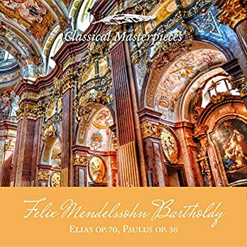 Felix Mendelssohn Bartholdy: Elias op. 70, Paulus op.36 (Classical Masterpieces)