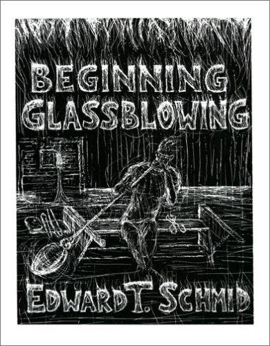 By Edward T. Schmid Beginning Glassblowing (1ST)