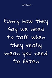 Notebook : Notebook Paper - Funny how they say we need to talk when they really mean you need to listen - (funny notebook ...
