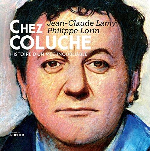Chez Coluche: Histoire d'un mec inoubliable