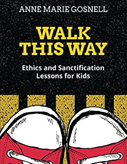 Walk This Way: Ethics and Sanctification Lessons for Kids (Bible Object Lessons for Kids Book 4) by [Anne Marie Gosnell]