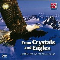 From Crystals And Eagles: フロム・クリスタルズ・アンド・イーグルス:吹奏楽ベストセレクション