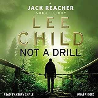 Not a Drill     A Jack Reacher Short Story              By:                                                                                                                                 Lee Child                               Narrated by:                                                                                                                                 Kerry Shale                      Length: 1 hr and 13 mins     146 ratings     Overall 4.0