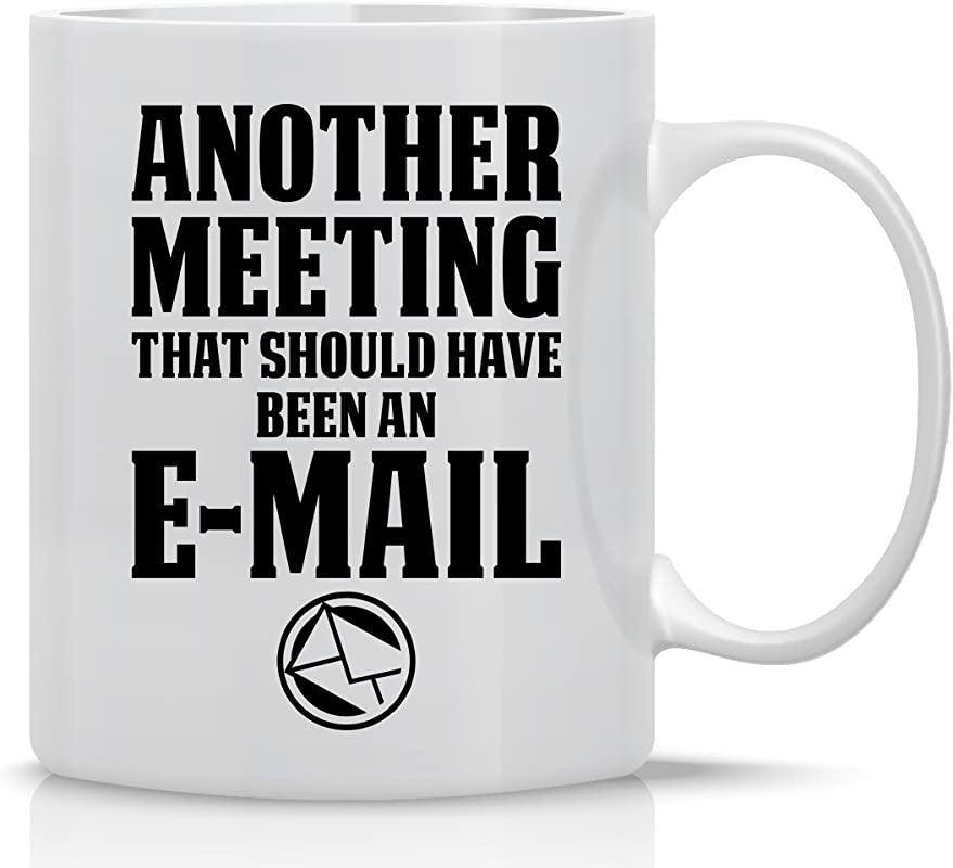 Another Meeting That Should Have Been An E Mail Funny Employee Mug Mug For Mom Dad Teachers Friends Co Workers Boss Funny Sarcastic Novelty Mug Designed By Esti S Baby Couture