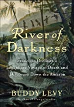 River of Darkness: Francisco Orellana's Legendary Voyage of Death and Discovery Down the Amazon (English Edition)