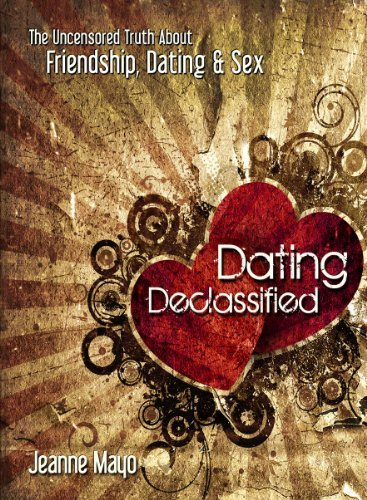 Dating Declassified: The Uncensored Truth About Friendship, Dating and Sex (English Edition)
