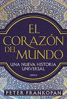 El corazón del mundo: Una nueva historia universal (Serie Mayor) de [Peter Frankopan, Luis Noriega]