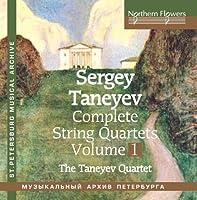 Taneyev: Complete String Quartets, Vol. 1. Quartets No. 1 & No. 4