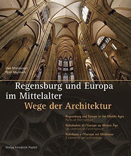 Regensburg und Europa im Mittelalter: Wege der Architektur. Mit Texten in Deutsch, Englisch, Französisch und Italienisch (Regensburg - UNESCO Weltkulturerbe)