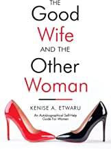 The Good Wife and the Other Woman: An Autobiographical Self-Help Guide for Women