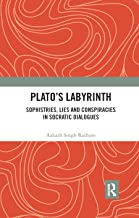 Platos Labyrinth: Sophistries, Lies and Conspiracies in Socratic Dialogues