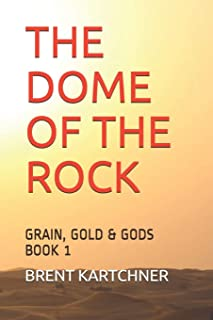 """""""The Dome of the Rock"""": Grain, Gold & Gods"""