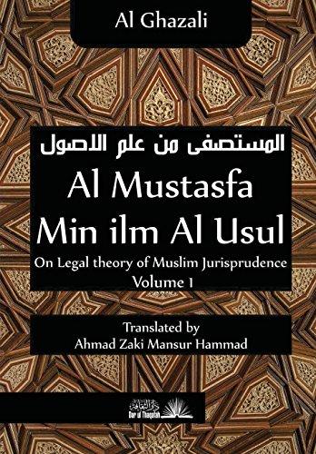 Al Mustasfa min ilm Al Usul: On Legal theory of Muslim Jurispudence