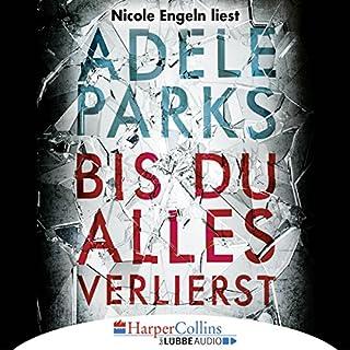Bis du alles verlierst                   Autor:                                                                                                                                 Adele Parks                               Sprecher:                                                                                                                                 Nicole Engeln                      Spieldauer: 14 Std. und 16 Min.     45 Bewertungen     Gesamt 3,8