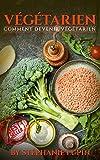 Végétarien: Comment Devenir Végétarien (Végétarien, végé, végétarienne, recettes végés, recettes végétariennes, végétarisme, Nutrition)