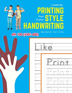 Learning Printing Style Handwriting Workbook for Kids: Practice and review 4th 100 (#301-400) fry sight words book (1000 English Fry Sight Words Printing Style Handwriting)