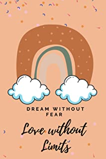 Dream Without Fear Love Without Limits Journal / Notebook: 250 pages