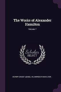 The Works of Alexander Hamilton; Volume 7