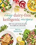 Easy Dairy-Free Ketogenic Recipes: Family Favorites Made Low-Carb and Healthy