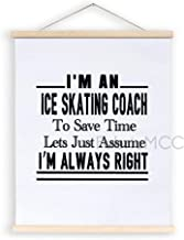 Magnetic Poster Frame, I'm an Ice Skating Coach to Save Time Lets Just Assume I'm Always Right Hanging Canvas Wood Sign, 2...