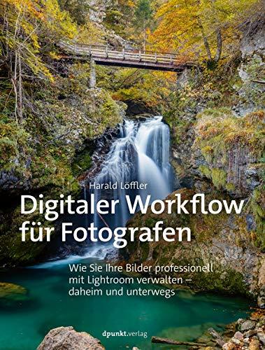 Digitaler Workflow fuer Fotografen: Wie Sie Ihre Bilder professionell mit Lightroom verwalten - daheim und unterwegs