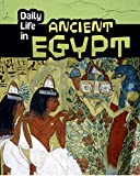 Daily Life in Ancient Egypt (Daily Life in Ancient Civilizations)