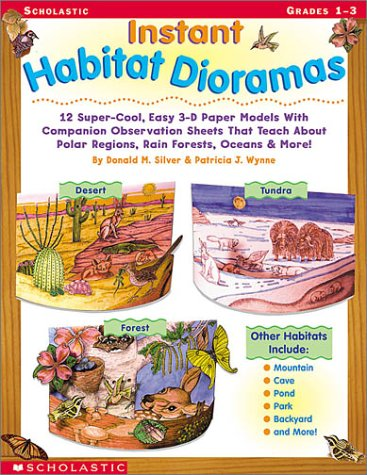 Instant Habitat Dioramas: 12 Super-Cool Easy 3-D Paper Models With Companion Observation Sheets That Teach About Polar Regions Rain Forests Oceans & More