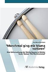 """""""Manchmal ging mir Mama verloren"""": Eine Untersuchung der Mutterfiguren in Günter Grass' Roman """"Die Blechtrommel"""" Taschenbuch"""
