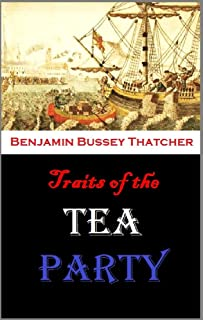 Traits of the Tea Party:  Being a Memoir of George R.T. Hewes, One of the Last of Its Survivors : with a History of that Transaction, Reminiscences of ... and the Siege, & Other Stories ....