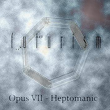 Opus VII Heptomanic