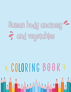 Human body anatomy and vegetables Coloring Book: Human body anatomy and vegetables Coloring books for kids and adults - Ag...