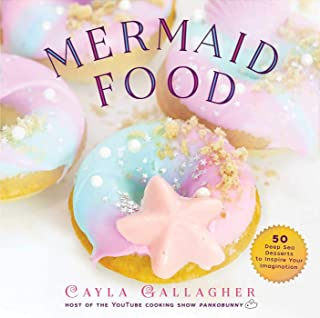 Mermaid Food: 50 Deep Sea Desserts to Inspire Your Imagination (Whimsical Treats)