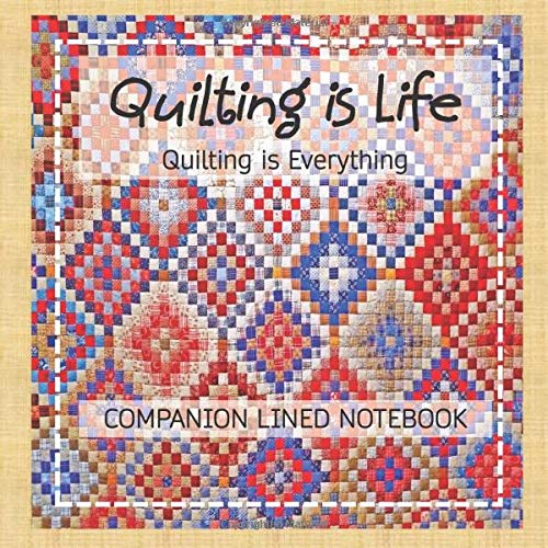 Find Discount Quilting is Life: Quilting is Everything: Companion Lined Notebook