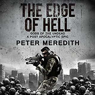 The Edge of Hell     Gods of the Undead: A Post-Apocalyptic Epic              By:                                                                                                                                 Peter Meredith                               Narrated by:                                                                                                                                 Erik Johnson                      Length: 14 hrs and 7 mins     229 ratings     Overall 3.9