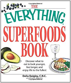 The Everything Superfoods Book: Discover what to eat to look younger, live longer, and enjoy life to the fullest