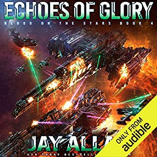 Echoes of Glory     Blood on the Stars, Book 4              By:                                                                                                                                 Jay Allan                               Narrated by:                                                                                                                                 Jeffrey Kafer                      Length: 11 hrs and 32 mins     500 ratings     Overall 4.7