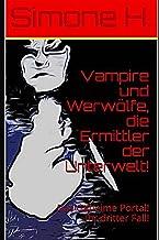 Vampire und Werwölfe, die Ermittler der Unterwelt!: Das Geheime Portal! Ihr dritter Fall! (German Edition)