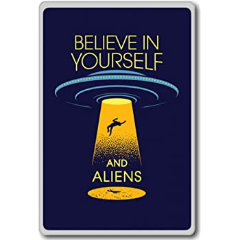 Believe In Yourself And Aliens - motivational inspirational quotes fridge magnet