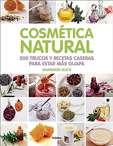 Cosmetica Natural / 200 Tips, Techniques, and Recipes for Natural Beauty