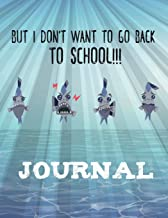 But I Don't Want to Go Back to School Journal: Lined pages 106: Great gift for college, high school, elementary students